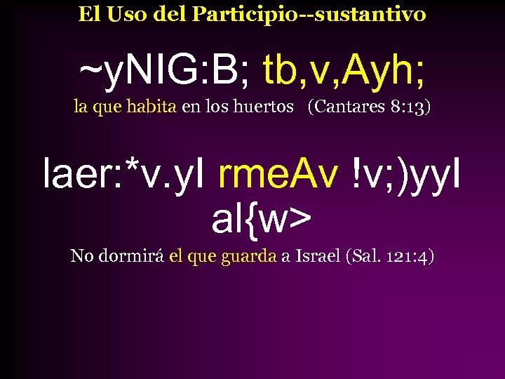 El Uso del Participio--sustantivo ~y. NIG: B; tb, v, Ayh; la que habita en
