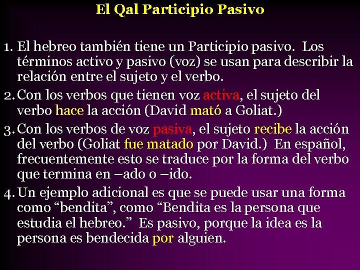 El Qal Participio Pasivo 1. El hebreo también tiene un Participio pasivo. Los términos