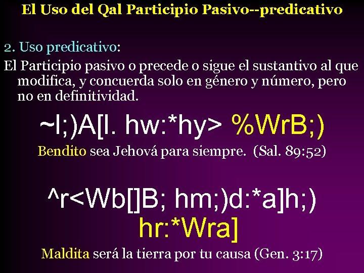 El Uso del Qal Participio Pasivo--predicativo 2. Uso predicativo: El Participio pasivo o precede