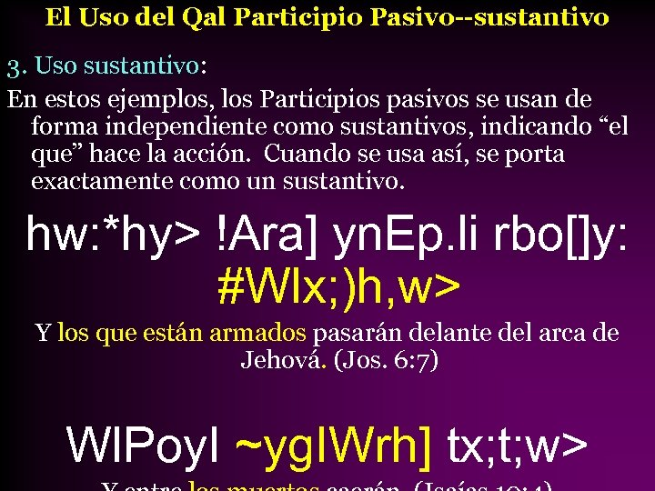 El Uso del Qal Participio Pasivo--sustantivo 3. Uso sustantivo: En estos ejemplos, los Participios