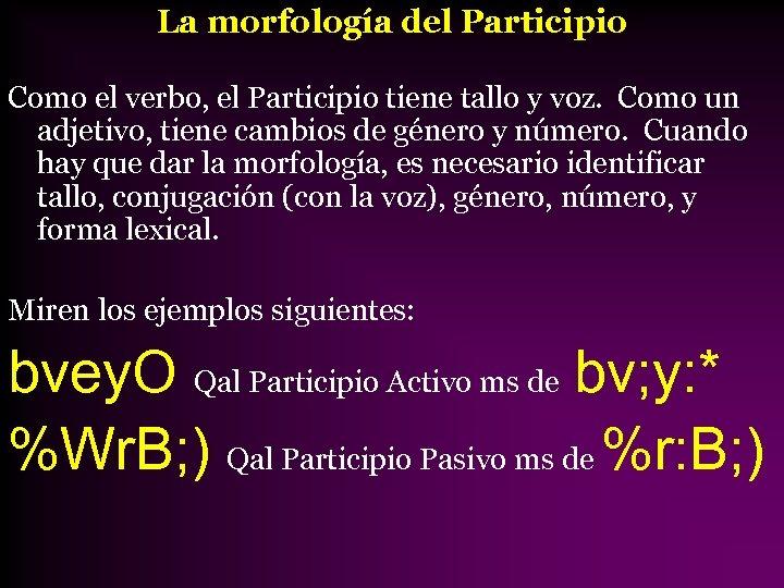 La morfología del Participio Como el verbo, el Participio tiene tallo y voz. Como