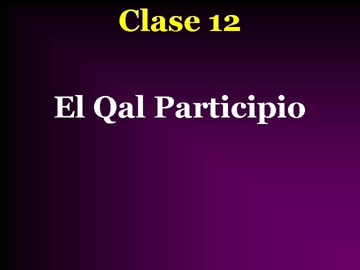 Clase 12 El Qal Participio