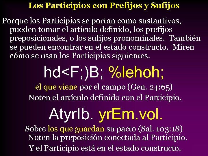 Los Participios con Prefijos y Sufijos Porque los Participios se portan como sustantivos, pueden