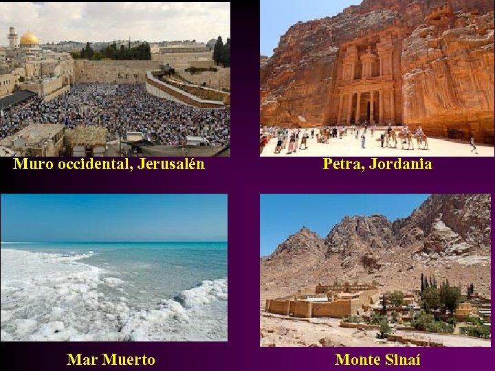 Muro occidental, Jerusalén Petra, Jordania Mar Muerto Monte Sinaí