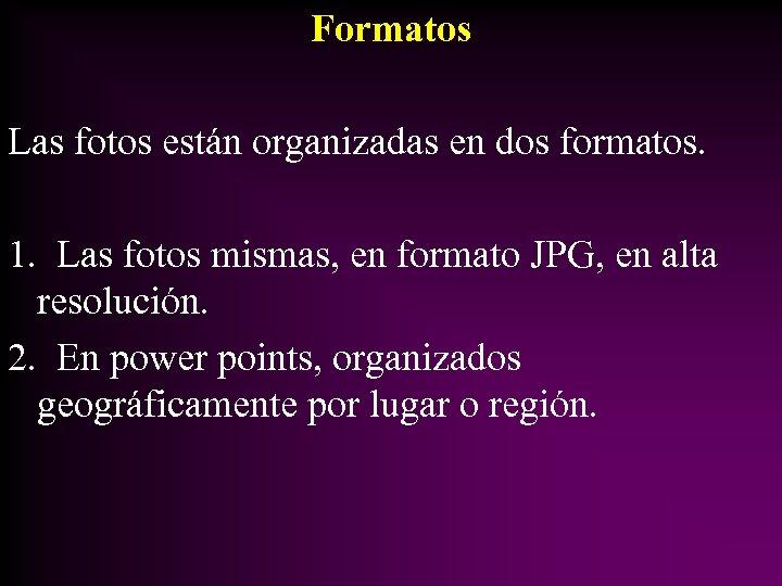 Formatos Las fotos están organizadas en dos formatos. 1. Las fotos mismas, en formato