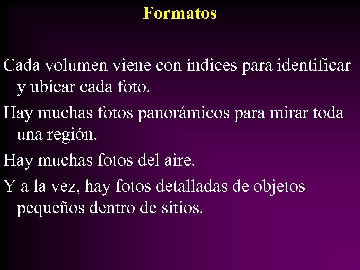Formatos Cada volumen viene con índices para identificar y ubicar cada foto. Hay muchas