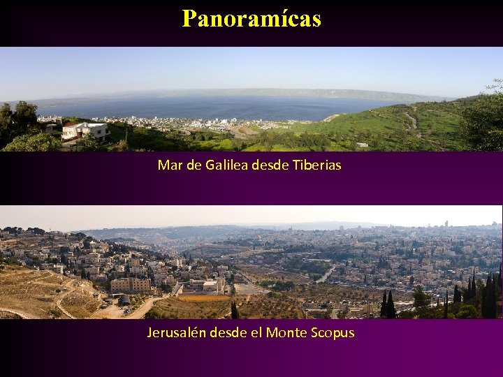 Panoramícas Mar de Galilea desde Tiberias Jerusalén desde el Monte Scopus