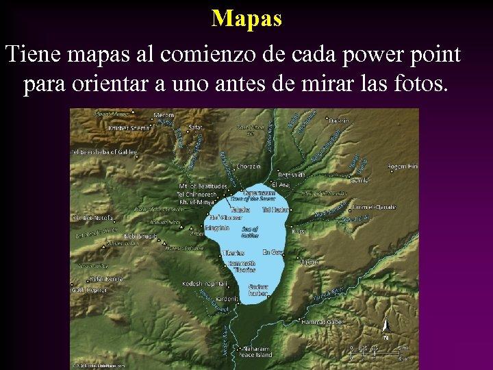 Mapas Tiene mapas al comienzo de cada power point para orientar a uno antes