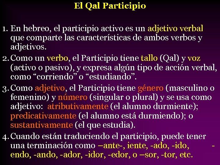 El Qal Participio 1. En hebreo, el participio activo es un adjetivo verbal que