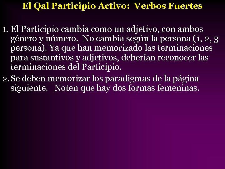 El Qal Participio Activo: Verbos Fuertes 1. El Participio cambia como un adjetivo, con