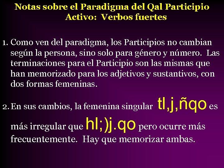 Notas sobre el Paradigma del Qal Participio Activo: Verbos fuertes 1. Como ven del