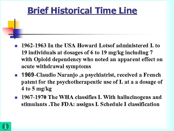 Brief Historical Time Line n n n 1962 -1963 In the USA Howard Lotsof