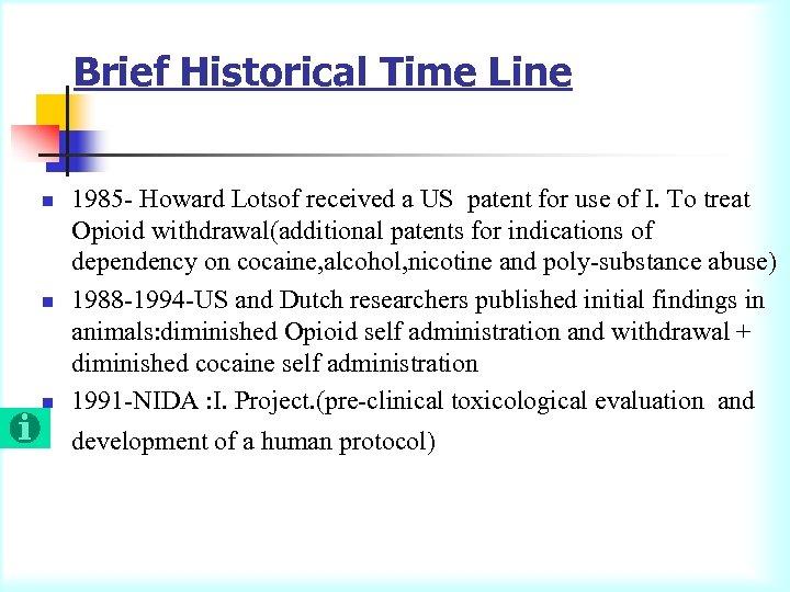 Brief Historical Time Line n n n 1985 - Howard Lotsof received a US