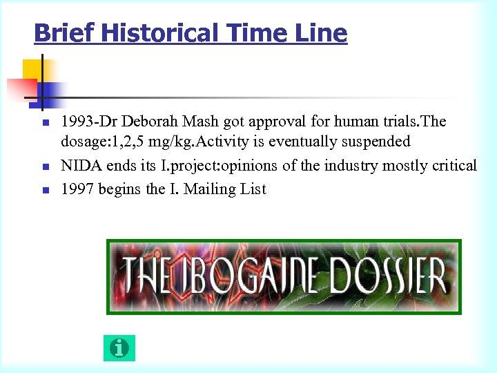Brief Historical Time Line n n n 1993 -Dr Deborah Mash got approval for