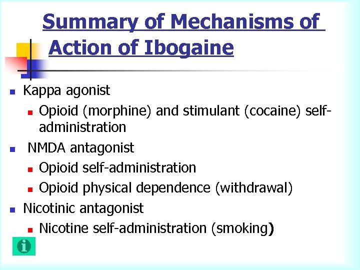 Summary of Mechanisms of Action of Ibogaine n n n Kappa agonist n Opioid