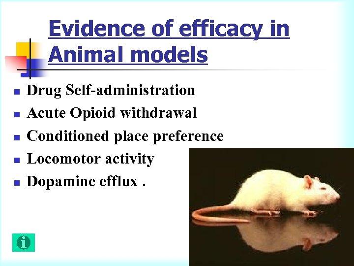 Evidence of efficacy in Animal models n n n Drug Self-administration Acute Opioid withdrawal