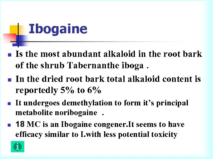 Ibogaine n n Is the most abundant alkaloid in the root bark of the