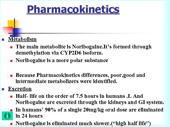 Pharmacokinetics n Metabolism n The main metabolite is Noribogaine. It's formed through demethylation via