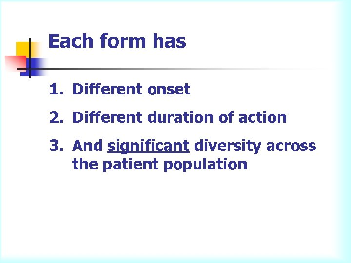 Each form has 1. Different onset 2. Different duration of action 3. And significant