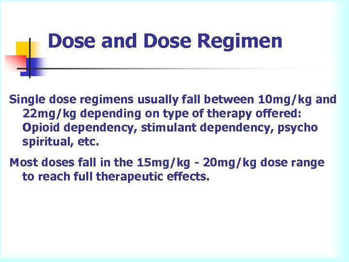 Dose and Dose Regimen Single dose regimens usually fall between 10 mg/kg and 22