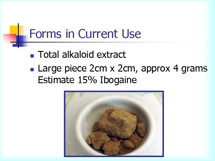 Forms in Current Use n n Total alkaloid extract Large piece 2 cm x