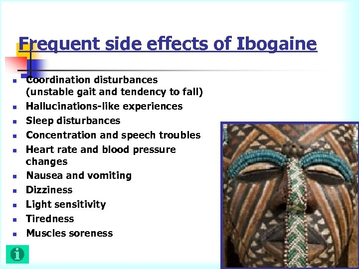 Frequent side effects of Ibogaine n n n n n Coordination disturbances (unstable gait