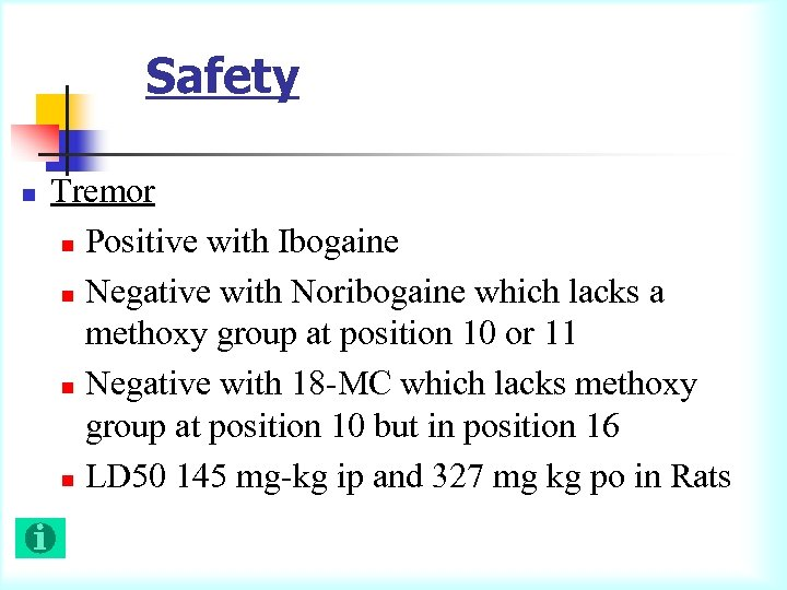 Safety n Tremor n Positive with Ibogaine n Negative with Noribogaine which lacks a