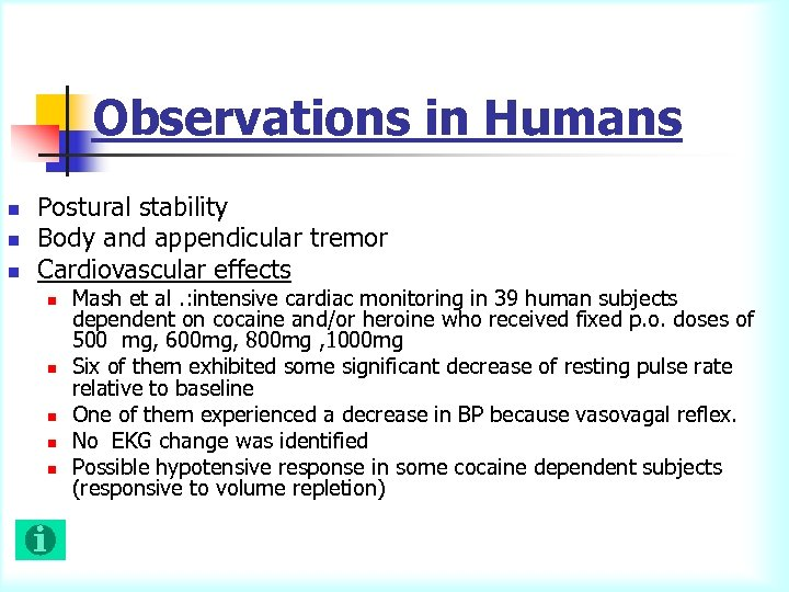 Observations in Humans n n n Postural stability Body and appendicular tremor Cardiovascular effects