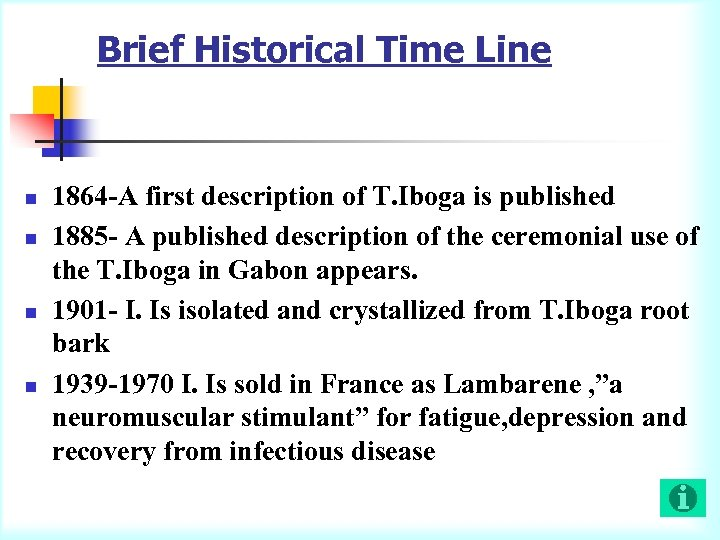 Brief Historical Time Line n n 1864 -A first description of T. Iboga is