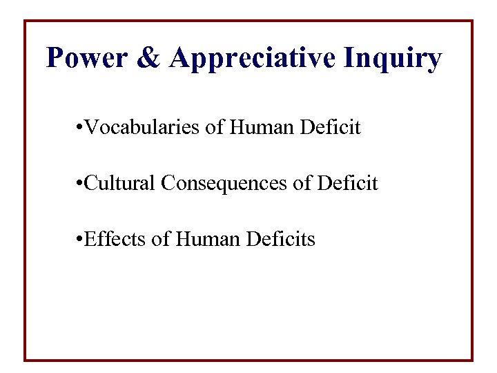 Power & Appreciative Inquiry • Vocabularies of Human Deficit • Cultural Consequences of Deficit