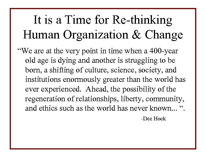 """It is a Time for Re-thinking Human Organization & Change """"We are at the"""