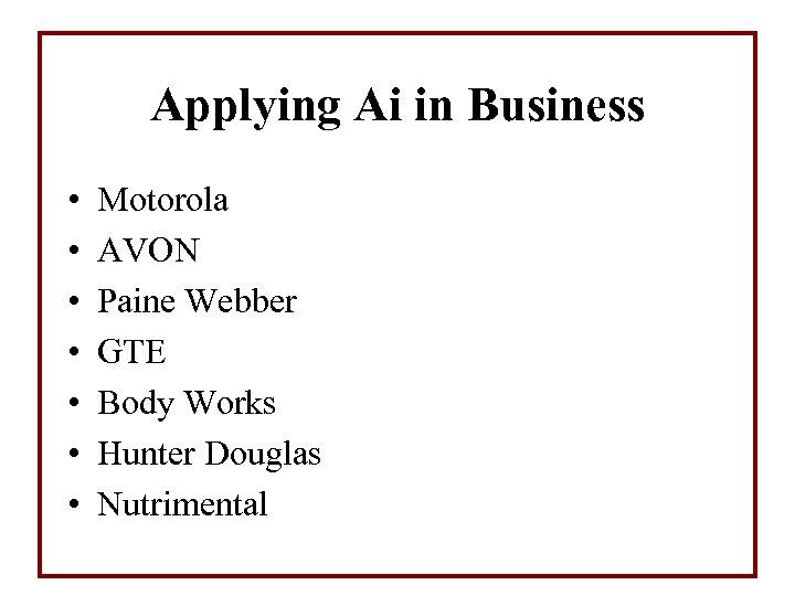 Applying Ai in Business • • Motorola AVON Paine Webber GTE Body Works Hunter