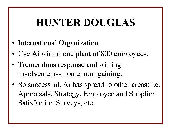 HUNTER DOUGLAS • International Organization • Use Ai within one plant of 800 employees.