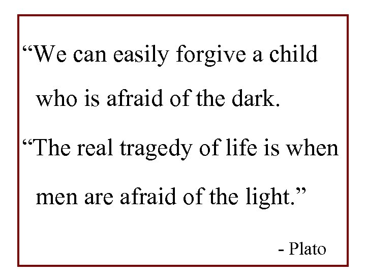 """""""We can easily forgive a child who is afraid of the dark. """"The real"""