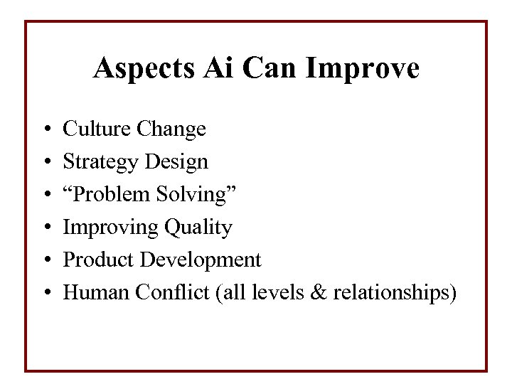 """Aspects Ai Can Improve • • • Culture Change Strategy Design """"Problem Solving"""" Improving"""