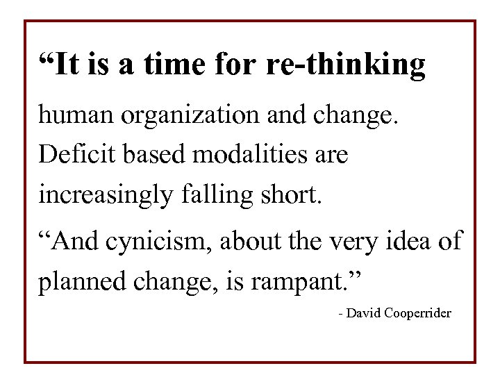 """""""It is a time for re-thinking human organization and change. Deficit based modalities are"""