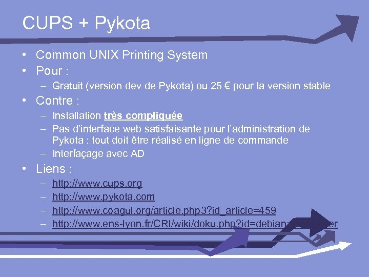 CUPS + Pykota • Common UNIX Printing System • Pour : – Gratuit (version