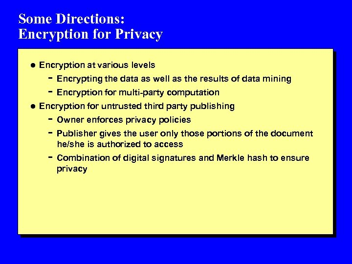 Some Directions: Encryption for Privacy l Encryption at various levels - Encrypting the data