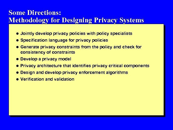 Some Directions: Methodology for Designing Privacy Systems l Jointly develop privacy policies with policy