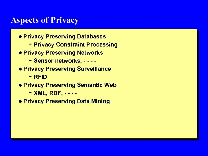 Aspects of Privacy l Privacy Preserving Databases - Privacy Constraint Processing l Privacy Preserving