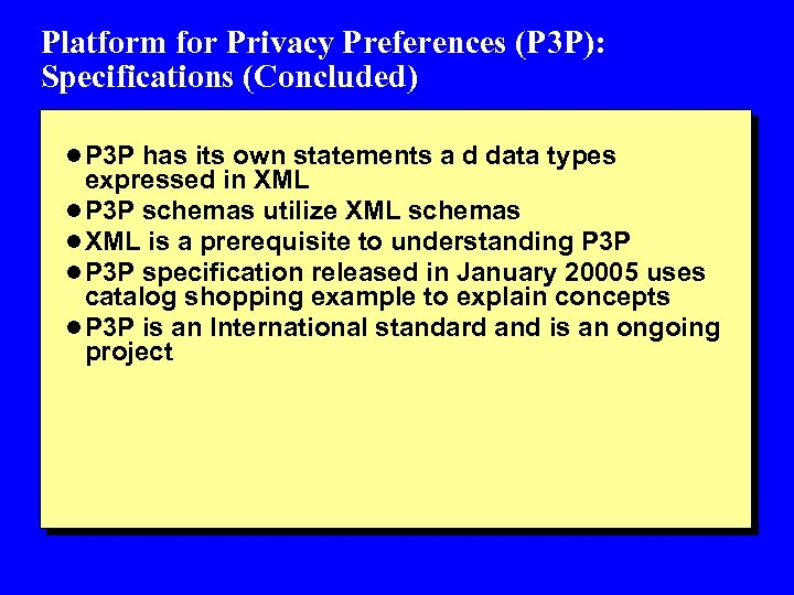 Platform for Privacy Preferences (P 3 P): Specifications (Concluded) l P 3 P has