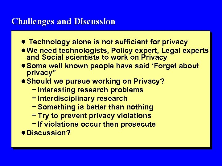 Challenges and Discussion l Technology alone is not sufficient for privacy l We need