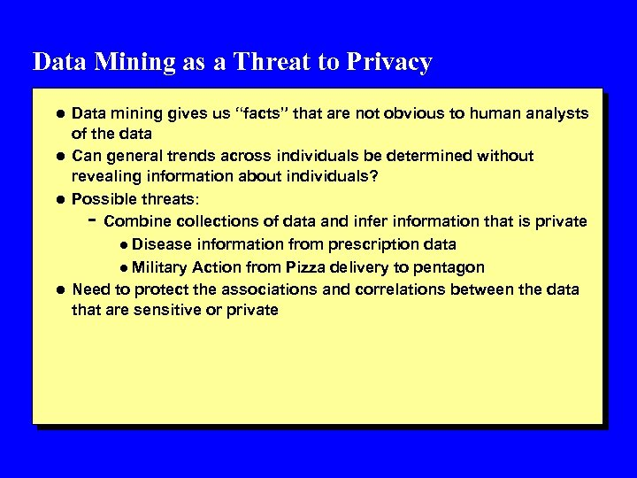 """Data Mining as a Threat to Privacy l Data mining gives us """"facts"""" that"""