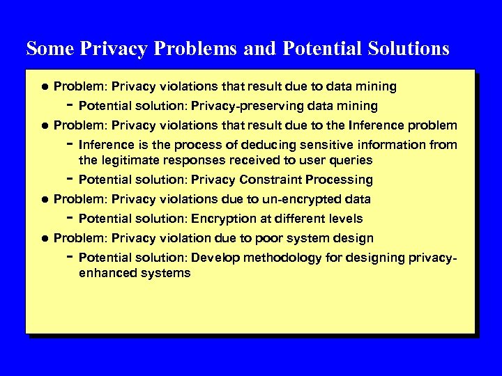Some Privacy Problems and Potential Solutions l Problem: Privacy violations that result due to