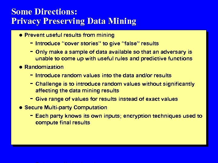 Some Directions: Privacy Preserving Data Mining l Prevent useful results from mining - Introduce