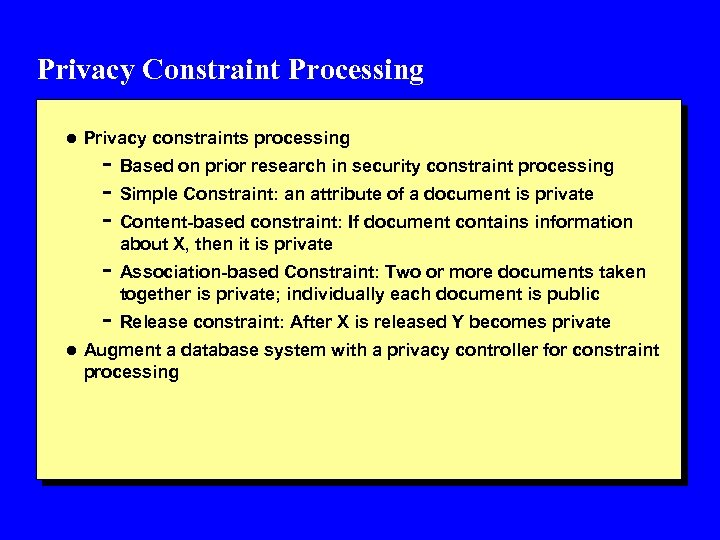 Privacy Constraint Processing l Privacy constraints processing - Based on prior research in security