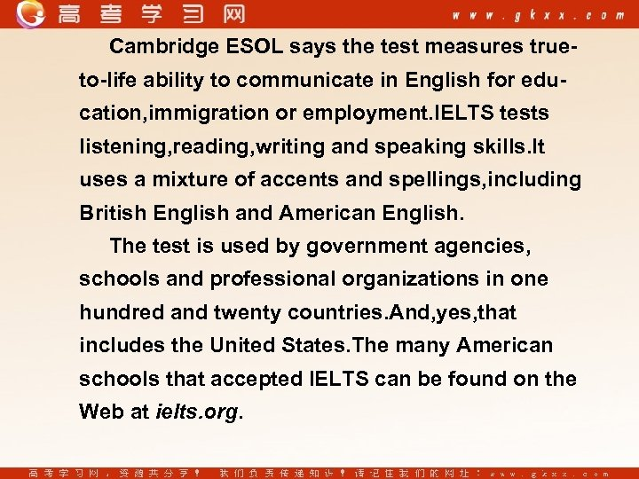 Cambridge ESOL says the test measures trueto-life ability to communicate in English for education,