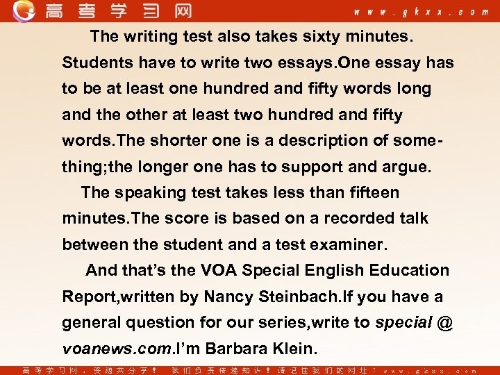 The writing test also takes sixty minutes. Students have to write two essays. One