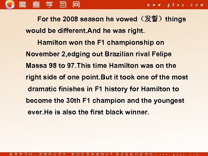 For the 2008 season he vowed(发誓)things would be different. And he was right. Hamilton