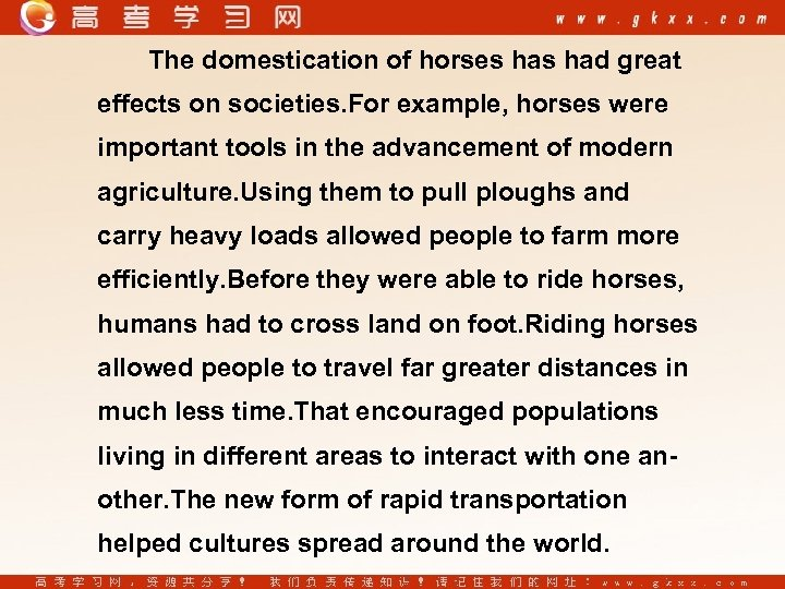 The domestication of horses had great effects on societies. For example, horses were important